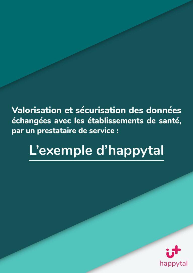 Valorisation et sécurisation des données échangées avec les établissements de santé, par un prestataire de service : l'exemple d'happytal